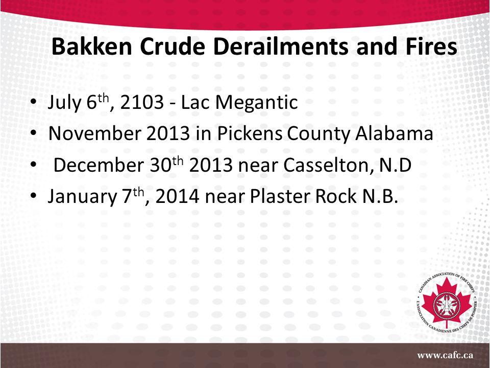 Bakken Crude Derailments and Fires July 6 th, 2103 - Lac Megantic November 2013 in Pickens County Alabama December 30 th 2013 near Casselton, N.D Janu