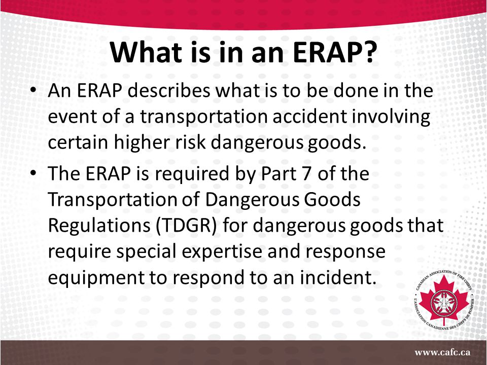 What is in an ERAP? An ERAP describes what is to be done in the event of a transportation accident involving certain higher risk dangerous goods. The