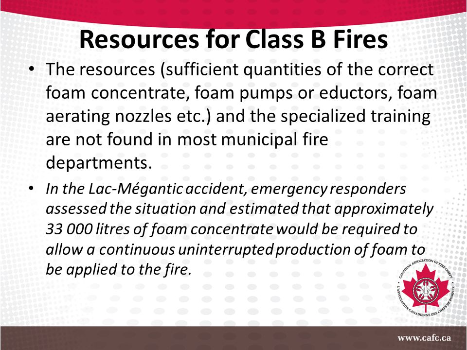 Resources for Class B Fires The resources (sufficient quantities of the correct foam concentrate, foam pumps or eductors, foam aerating nozzles etc.)