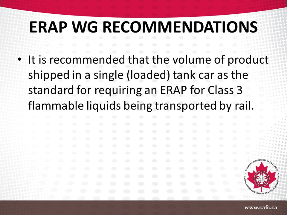 ERAP WG RECOMMENDATIONS It is recommended that the volume of product shipped in a single (loaded) tank car as the standard for requiring an ERAP for C