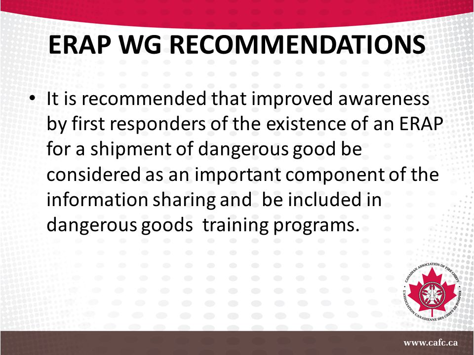 ERAP WG RECOMMENDATIONS It is recommended that improved awareness by first responders of the existence of an ERAP for a shipment of dangerous good be
