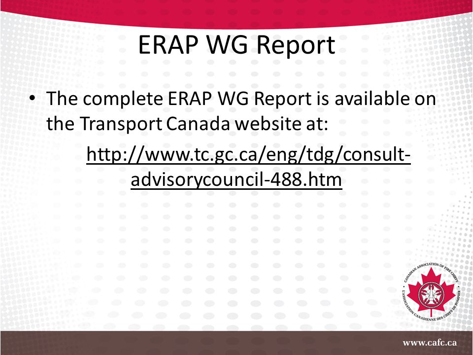 ERAP WG Report The complete ERAP WG Report is available on the Transport Canada website at: http://www.tc.gc.ca/eng/tdg/consult- advisorycouncil-488.h