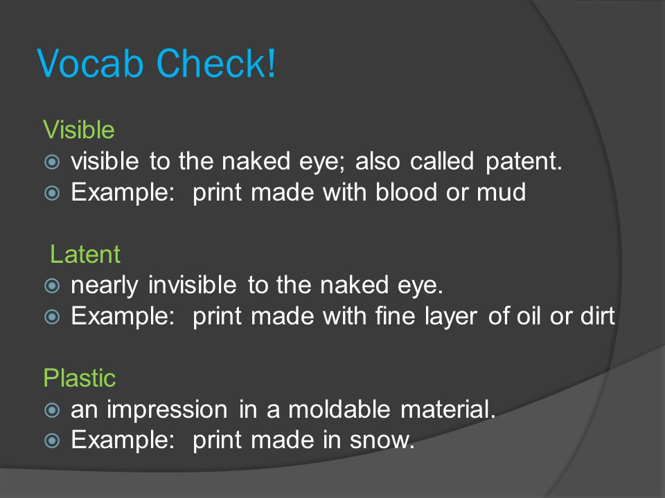 Vocab Check.Visible  visible to the naked eye; also called patent.