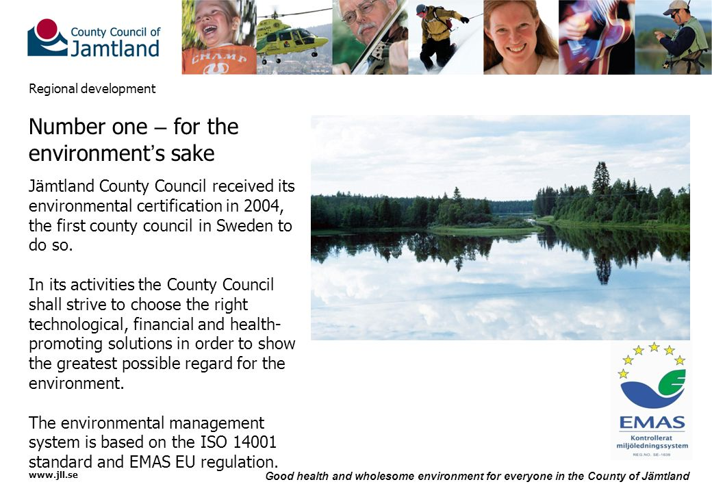 www.jll.se Good health and wholesome environment for everyone in the County of Jämtland Regional development Number one – for the environment ' s sake