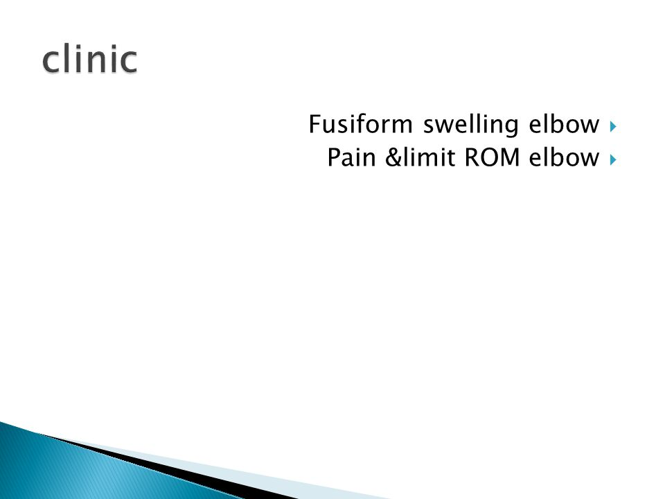  Fusiform swelling elbow  Pain &limit ROM elbow
