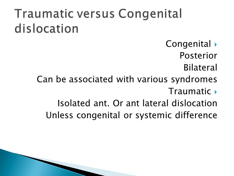  Congenital Posterior Bilateral Can be associated with various syndromes  Traumatic Isolated ant.