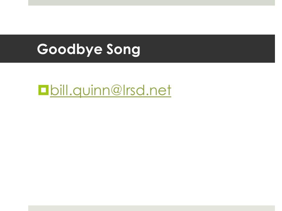 Goodbye Song  bill.quinn@lrsd.net bill.quinn@lrsd.net