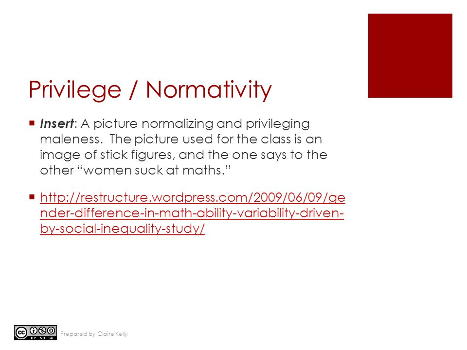 Privilege / Normativity  Insert : A picture normalizing and privileging maleness. The picture used for the class is an image of stick figures, and th