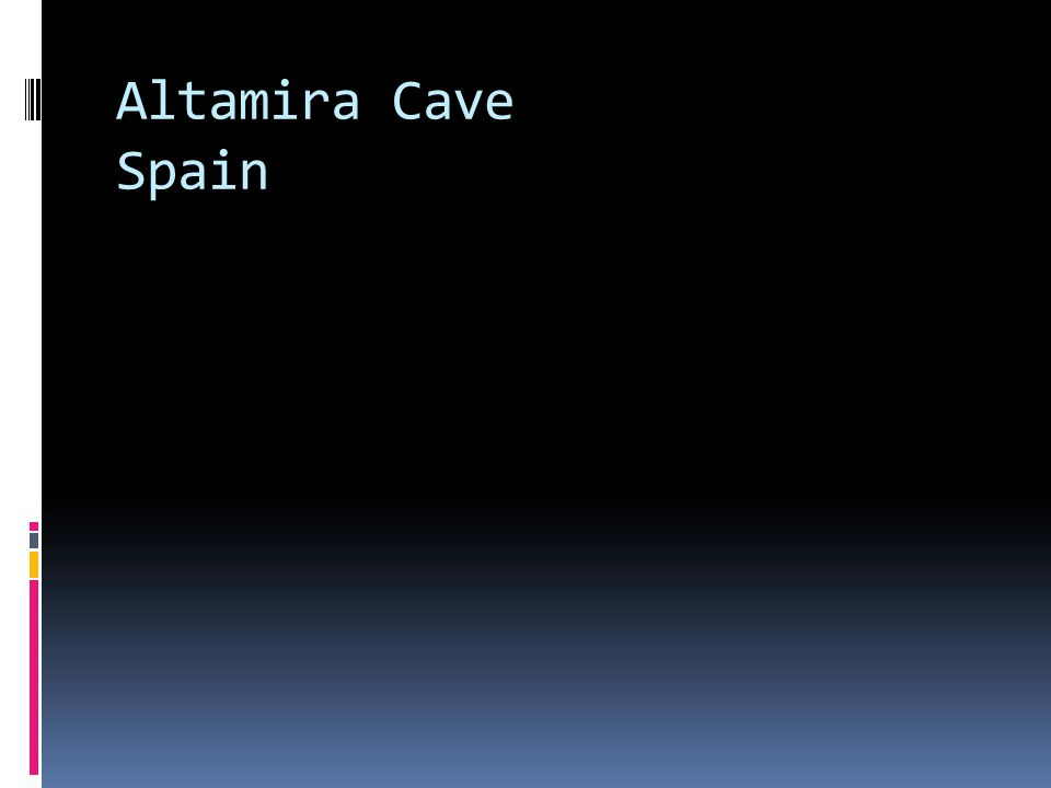 Altamira Cave located in Spain was discovered in 1879-17,000 yrs old