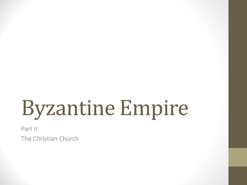 Byzantine Empire Part II The Christian Church