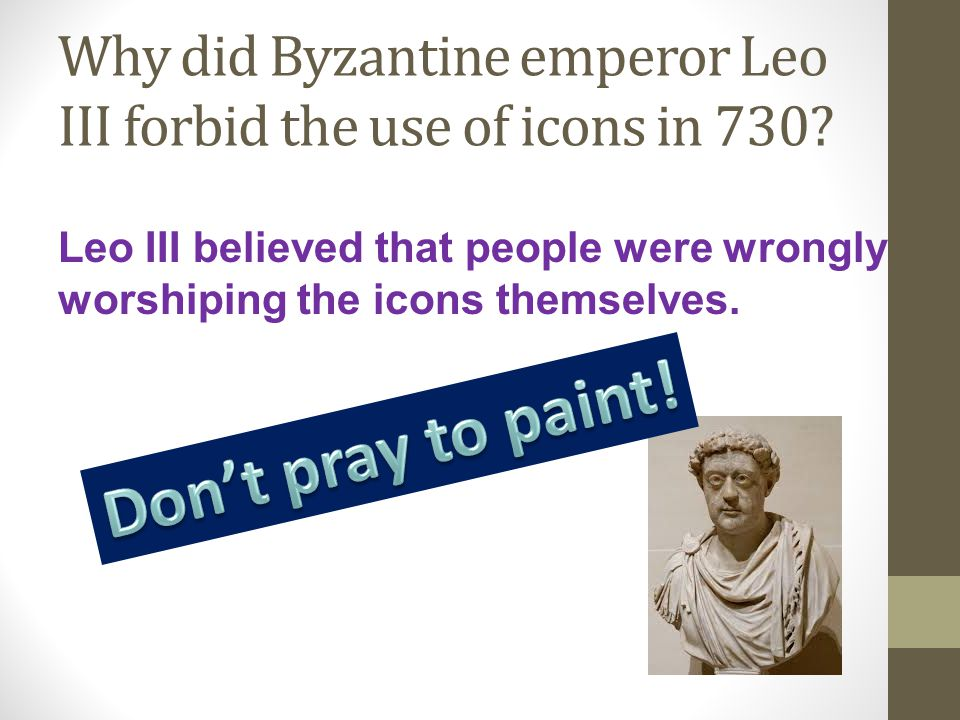 Why did Byzantine emperor Leo III forbid the use of icons in 730.