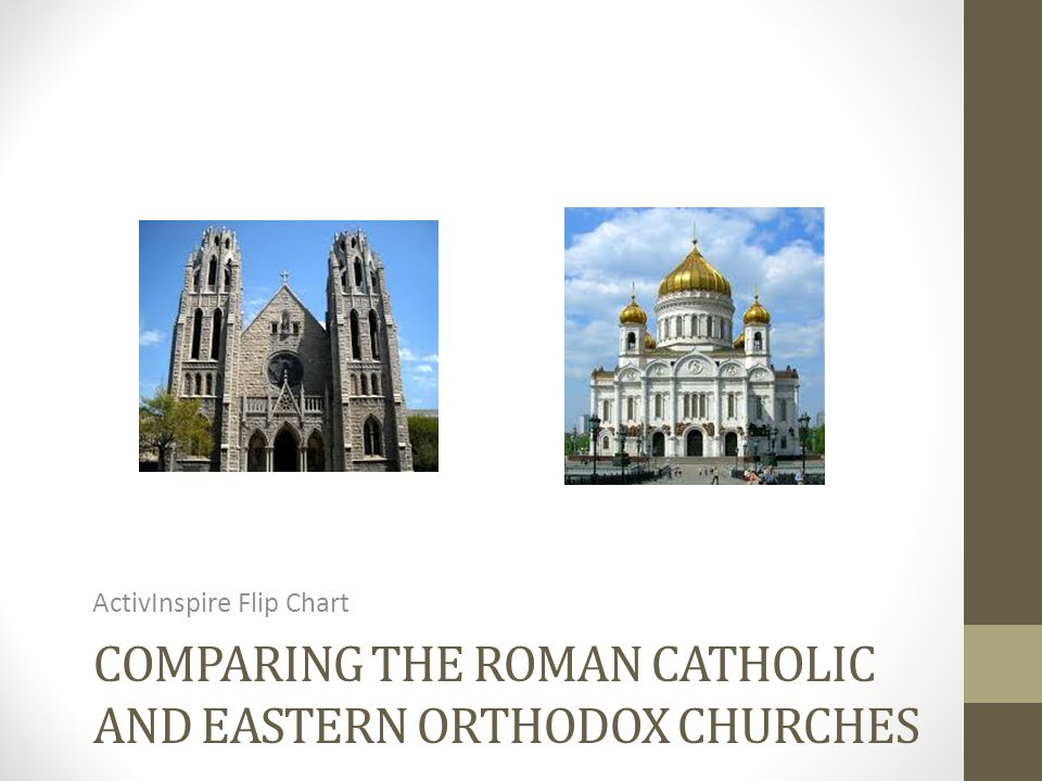COMPARING THE ROMAN CATHOLIC AND EASTERN ORTHODOX CHURCHES ActivInspire Flip Chart