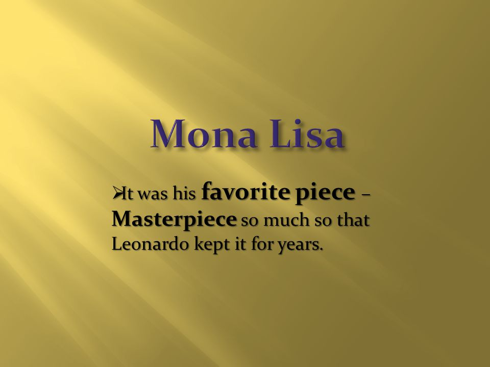  It was his favorite piece – Masterpiece so much so that Leonardo kept it for years.