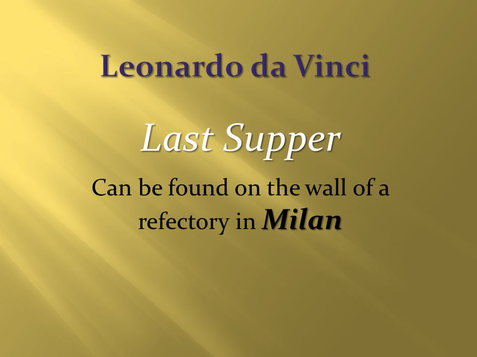 Milan Can be found on the wall of a refectory in Milan Last Supper