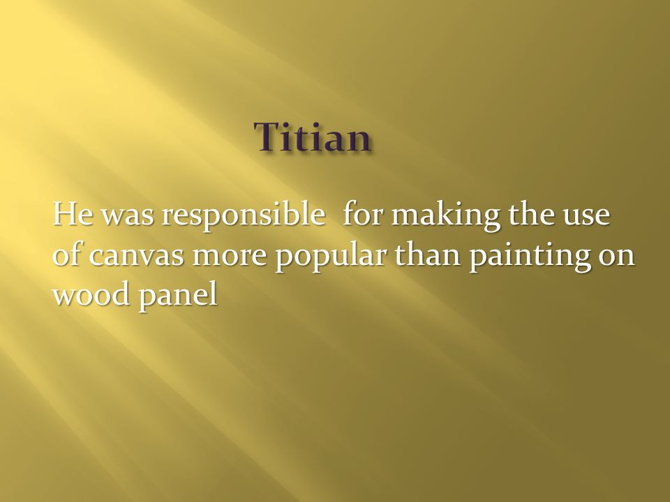 He was responsible for making the use of canvas more popular than painting on wood panel