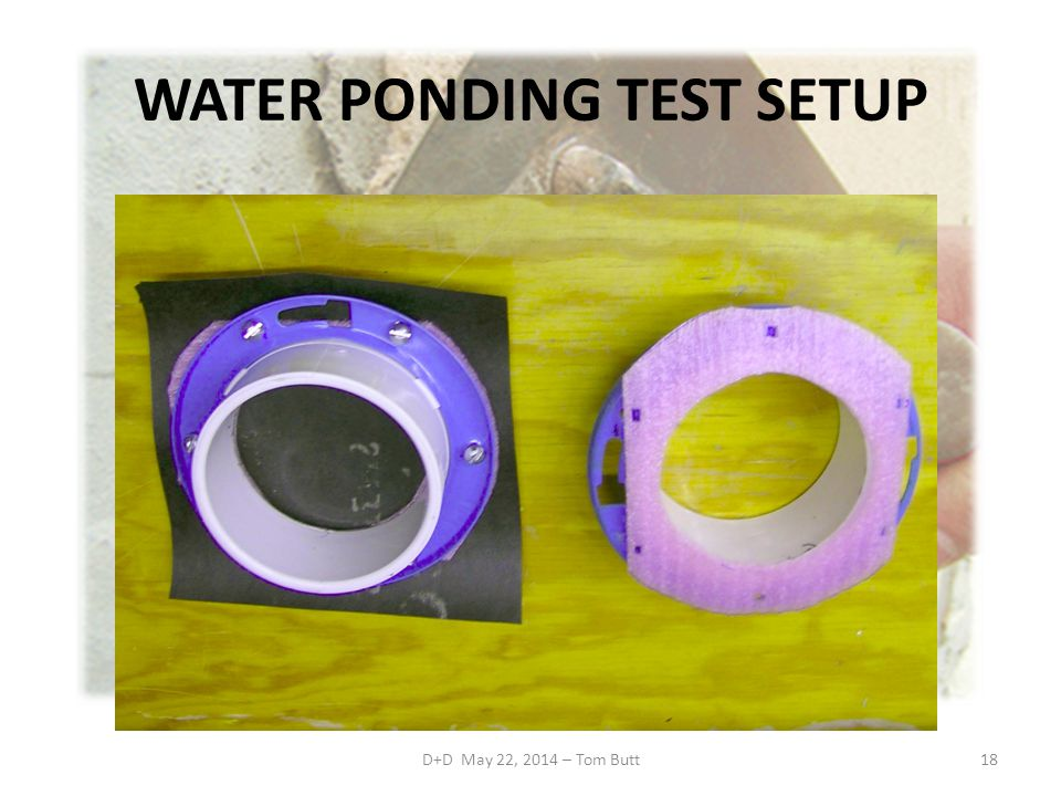 D+D May 22, 2014 – Tom Butt18 WATER PONDING TEST SETUP
