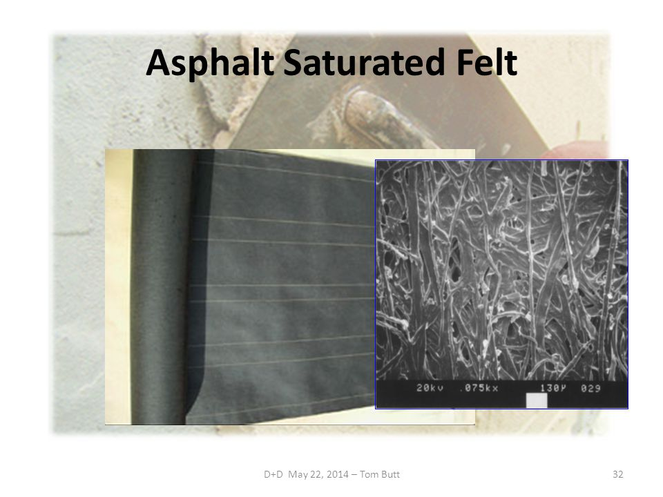 D+D May 22, 2014 – Tom Butt32 Asphalt Saturated Felt