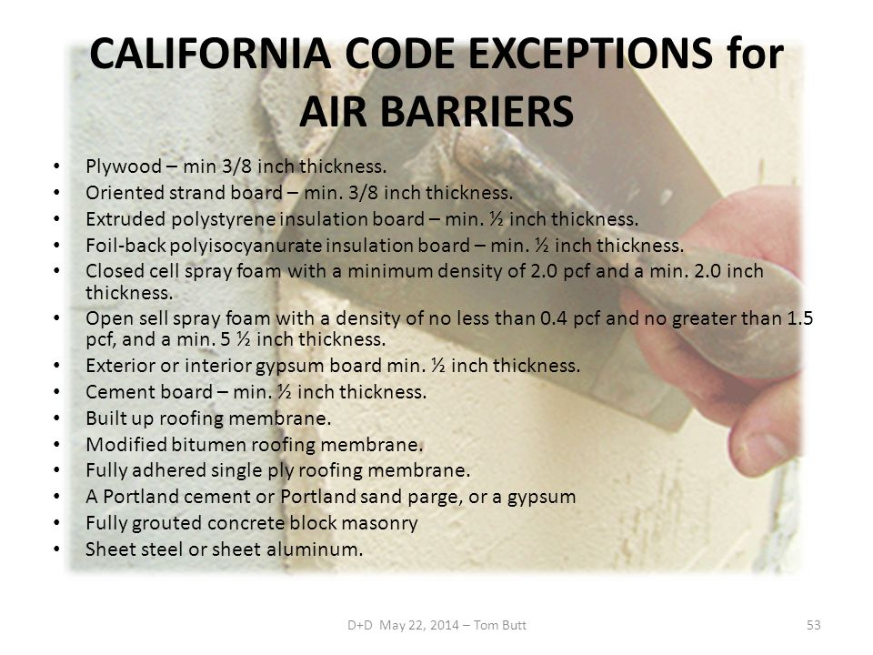 CALIFORNIA CODE EXCEPTIONS for AIR BARRIERS Plywood – min 3/8 inch thickness.