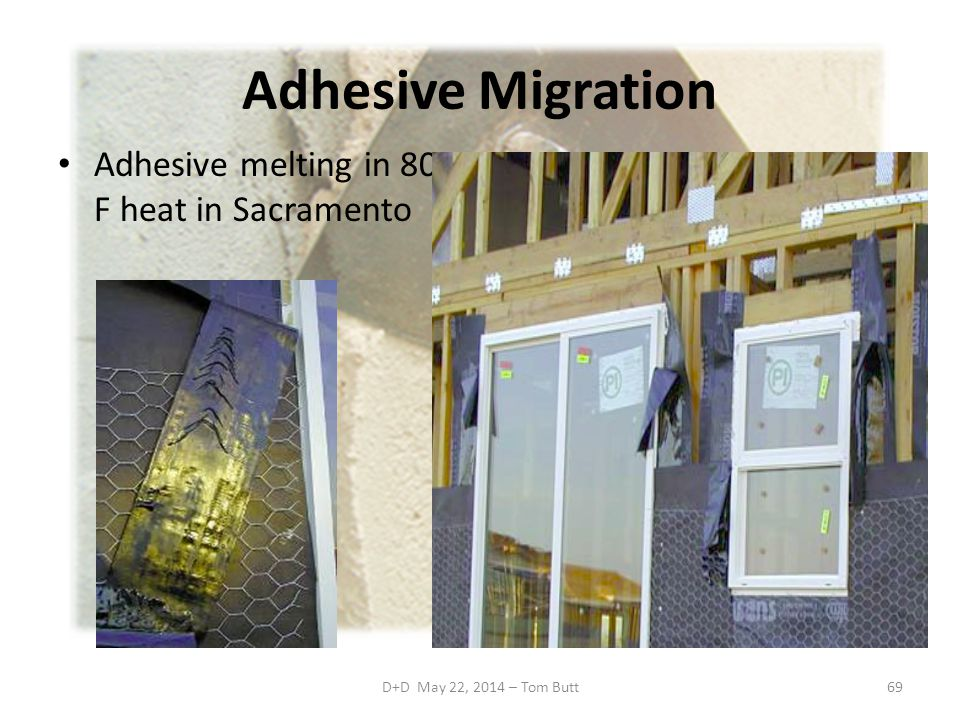 D+D May 22, 2014 – Tom Butt69 Adhesive Migration Adhesive melting in 80 o F heat in Sacramento