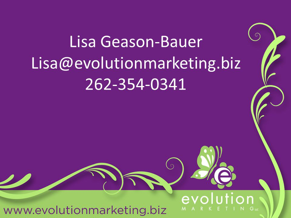 Lisa Geason-Bauer Lisa@evolutionmarketing.biz 262-354-0341