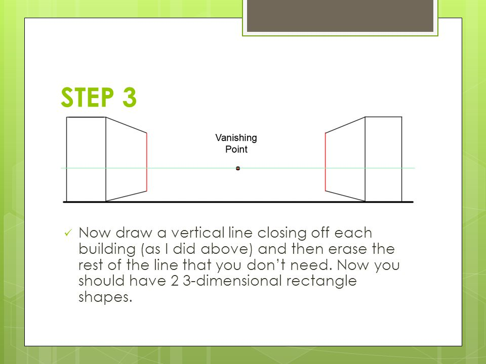 STEP 3 Now draw a vertical line closing off each building (as I did above) and then erase the rest of the line that you don't need.