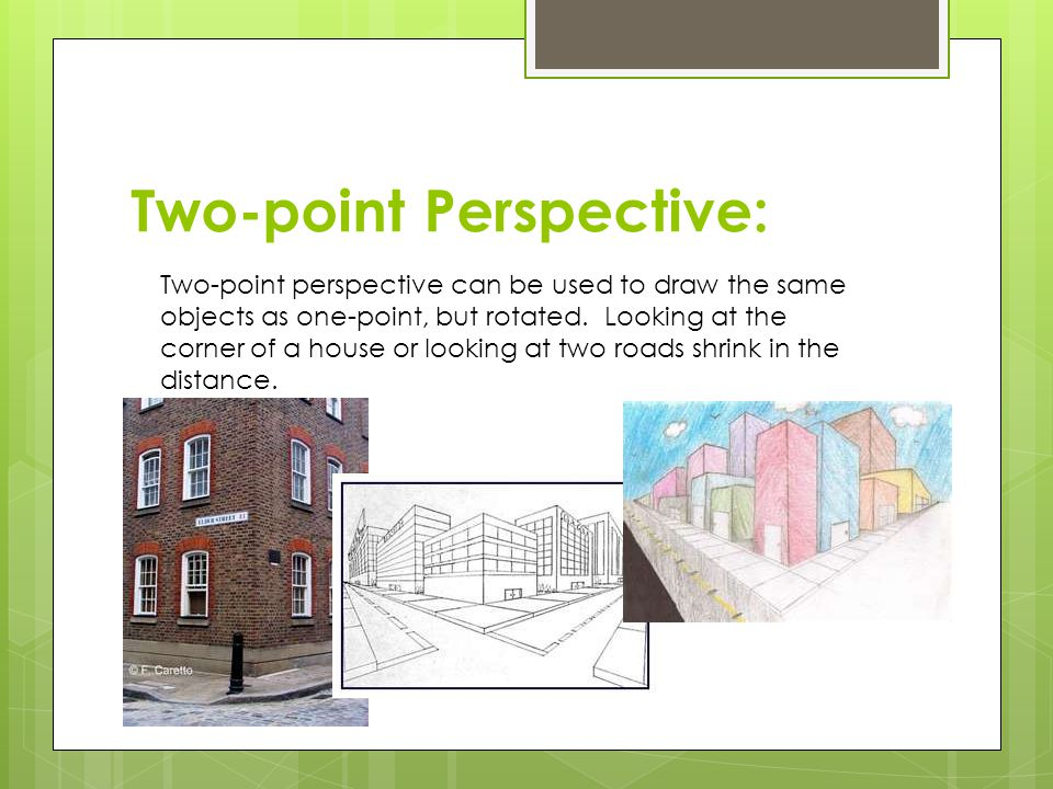 Two-point Perspective: Two-point perspective can be used to draw the same objects as one-point, but rotated.