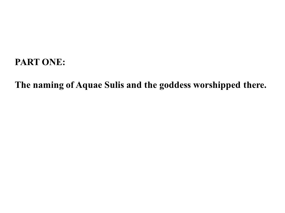 PART ONE: The naming of Aquae Sulis and the goddess worshipped there.