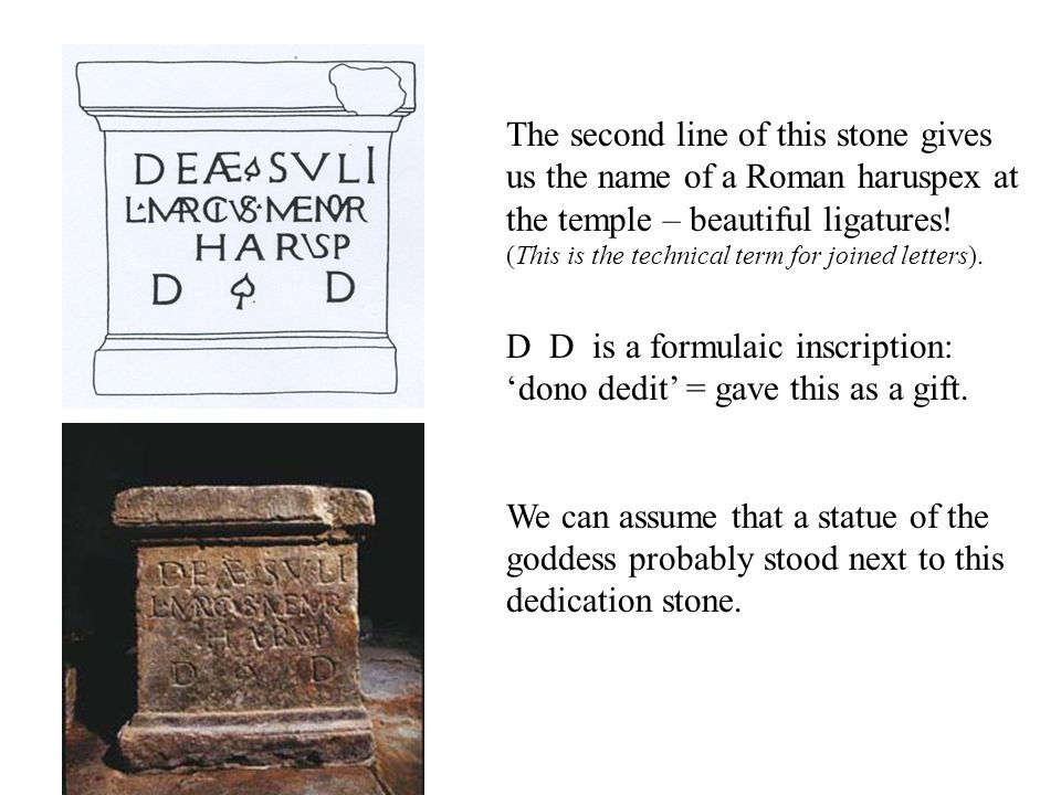 The second line of this stone gives us the name of a Roman haruspex at the temple – beautiful ligatures! (This is the technical term for joined letter