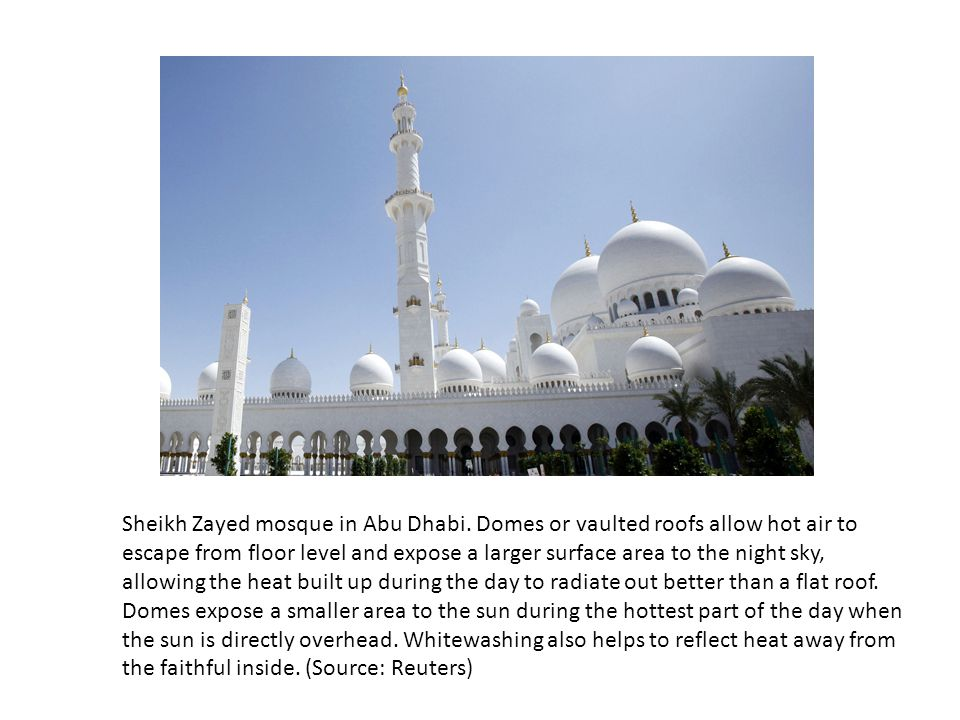 Sheikh Zayed mosque in Abu Dhabi. Domes or vaulted roofs allow hot air to escape from floor level and expose a larger surface area to the night sky, a