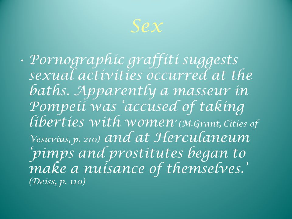Sex Pornographic graffiti suggests sexual activities occurred at the baths.