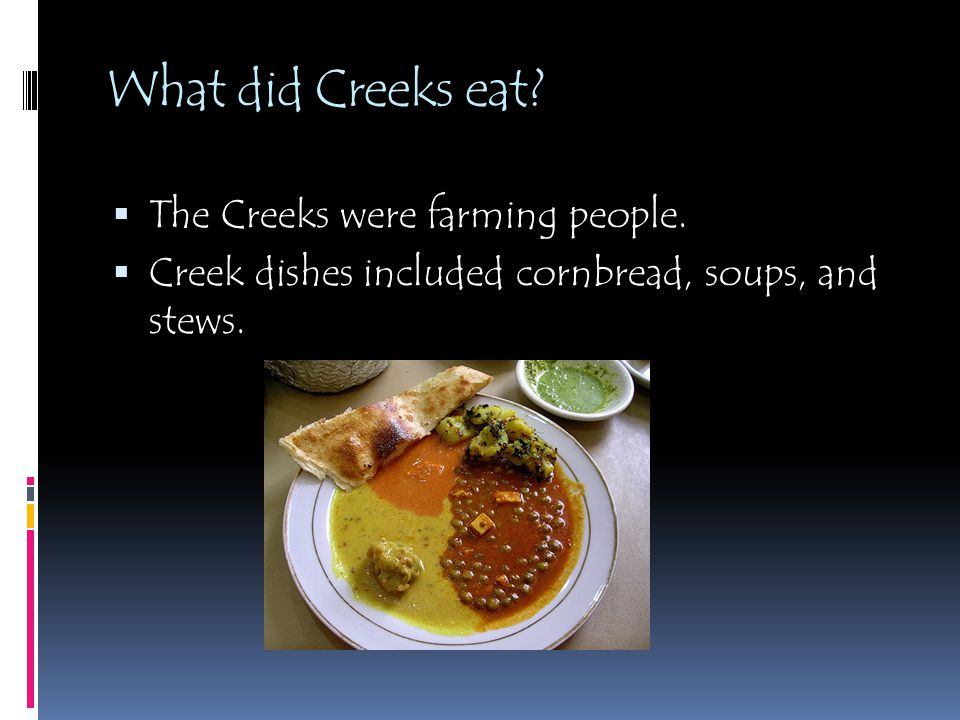What did Creeks eat. The Creeks were farming people.