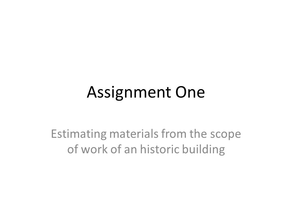 Assignment One Estimating materials from the scope of work of an historic building