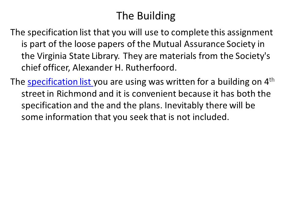 The Building The specification list that you will use to complete this assignment is part of the loose papers of the Mutual Assurance Society in the Virginia State Library.