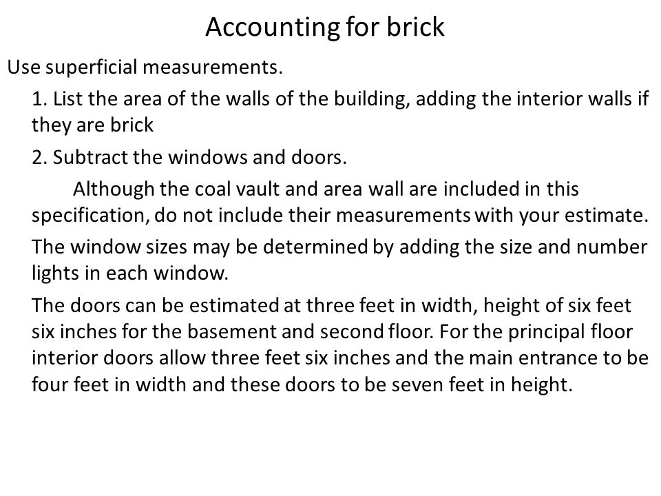 Accounting for brick Use superficial measurements.