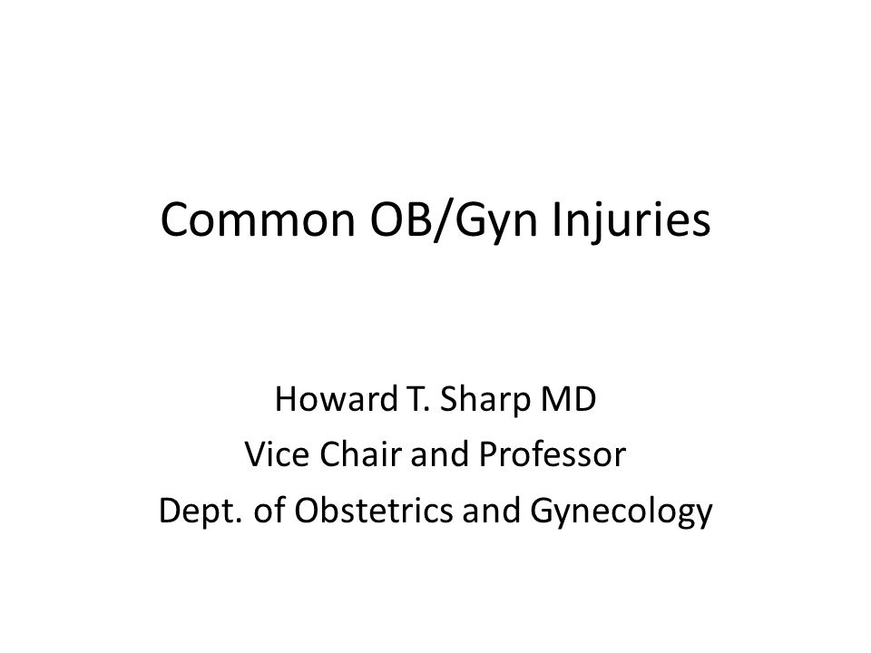 Common OB/Gyn Injuries Howard T. Sharp MD Vice Chair and Professor Dept.