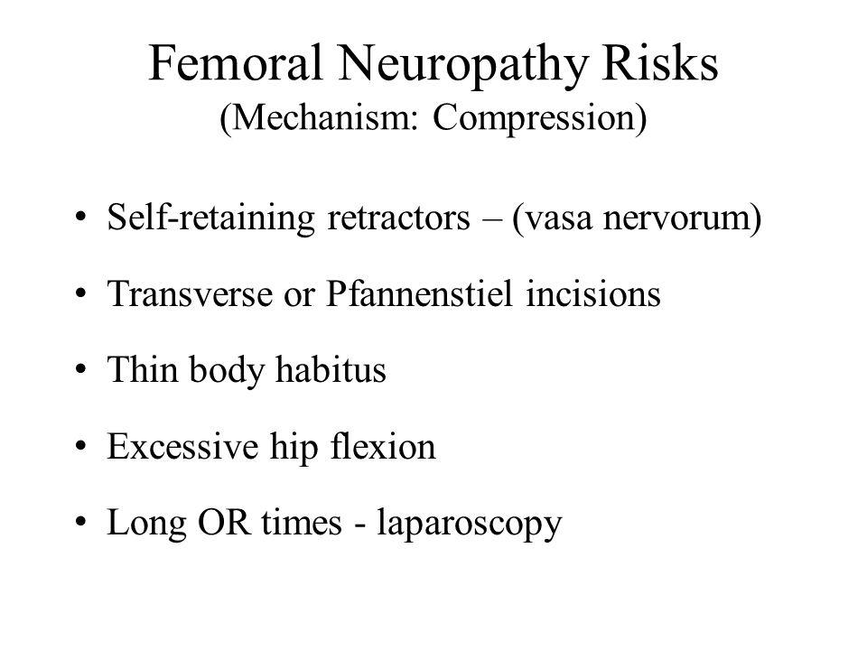 Femoral Neuropathy Risks (Mechanism: Compression) Self-retaining retractors – (vasa nervorum) Transverse or Pfannenstiel incisions Thin body habitus Excessive hip flexion Long OR times - laparoscopy