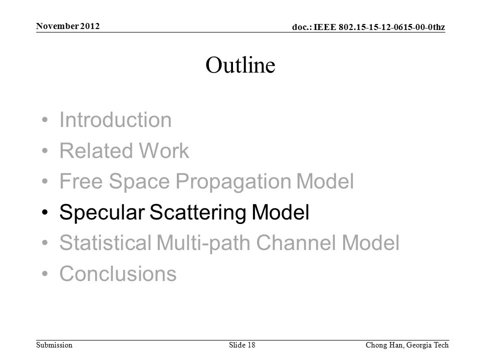 doc.: IEEE 802.15-15-12-0615-00-0thz Submission Introduction Related Work Free Space Propagation Model Specular Scattering Model Statistical Multi-path Channel Model Conclusions Outline November 2012 Slide 18Chong Han, Georgia Tech