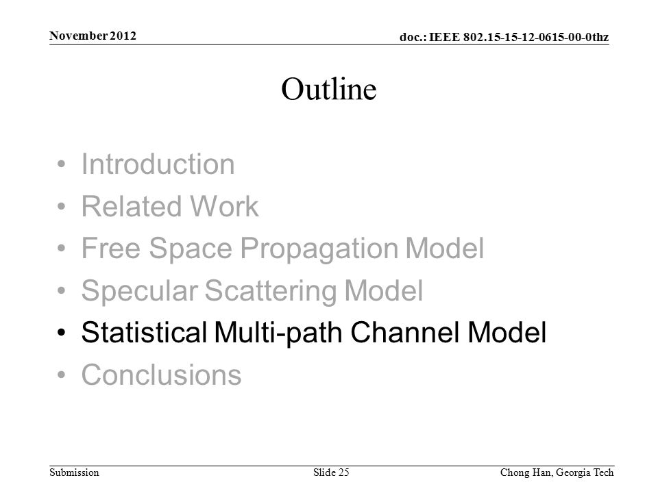 doc.: IEEE 802.15-15-12-0615-00-0thz Submission Introduction Related Work Free Space Propagation Model Specular Scattering Model Statistical Multi-path Channel Model Conclusions Outline November 2012 Slide 25Chong Han, Georgia Tech
