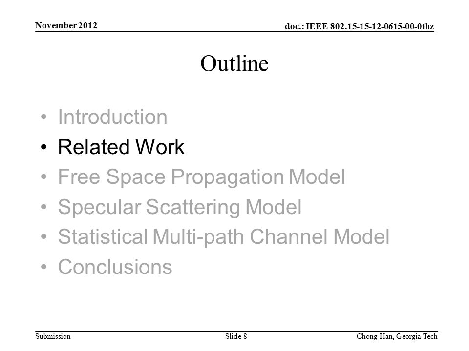 doc.: IEEE 802.15-15-12-0615-00-0thz Submission Introduction Related Work Free Space Propagation Model Specular Scattering Model Statistical Multi-path Channel Model Conclusions Outline November 2012 Slide 8Chong Han, Georgia Tech