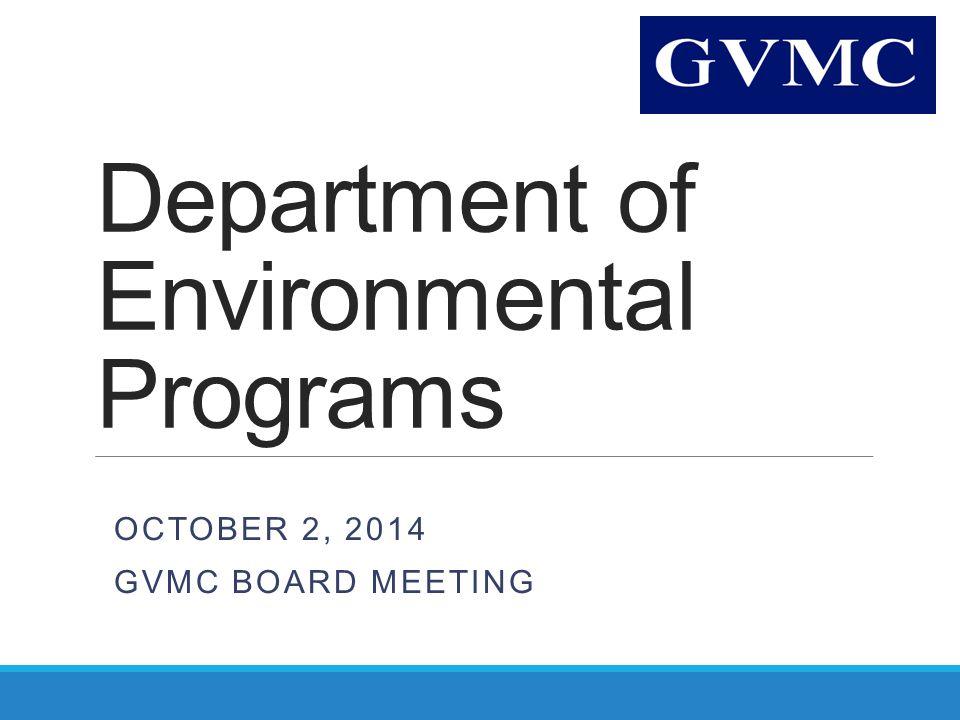 Department of Environmental Programs OCTOBER 2, 2014 GVMC BOARD MEETING