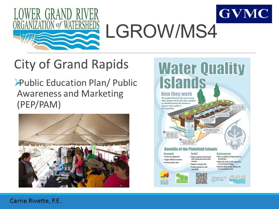 LGROW/MS4 City of Grand Rapids  Public Education Plan/ Public Awareness and Marketing (PEP/PAM) Carrie Rivette, P.E.