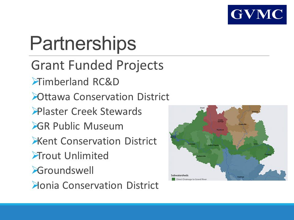 Partnerships Grant Funded Projects  Timberland RC&D  Ottawa Conservation District  Plaster Creek Stewards  GR Public Museum  Kent Conservation Di