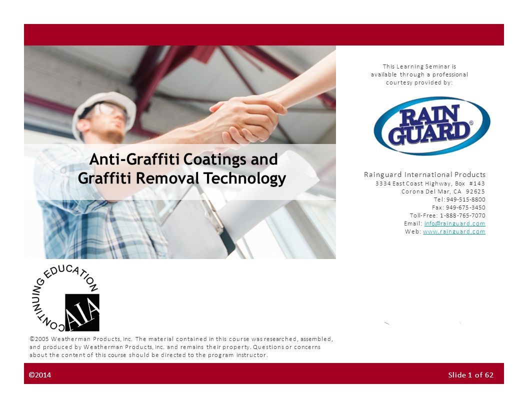 About the Instructor About the Sponsor Seminar Discussion Forum Anti-Graffiti Coatings Choosing an Anti-Graffiti Coating Option The following is an example of a decision matrix with ratings, comments, and criteria for Permanent (Non Sacrificial) Anti Graffiti Coatings NextPrevious Inorganic Can be expensive Long term effectiveness (graffiti is easily removed after coating cures) UV Resistant Well ventilated areas (outdoors) Water Based Silicones Lack of breathability may cause peeling and premature failure if applied to porous substrates with a high moisture content Most give substrate a glossy surface Relatively expensive Smooth, resin rich surface hinders magic marker and spray paint graffiti Steel structures (rail cars, bridges, doors) Non ferrous metal and concrete substrates Polyurethanes Resists yellowing/aging Environmentally friendly Mold, mildew resistant Cost effective, easy to apply Damp climates Previously painted (and unpainted) substrates Cross Linking Copolymers Gives substrate glossy, wet finish Low permeability – breathability issues Can be expensive Chemically resistant Provides low adhesion for defacing materials Damp climatesWater Based Epoxy Silicones Expensive Is not compatible with existing coatings, bare steel, and damp substrates Breathable UV and chemically resistant Porous substrates (brick, block, concrete, stucco, wood) RTV Silicone Rubber TechniqueDisadvantages Ideal ConditionsAdvantages ©2014Slide 32 of 62