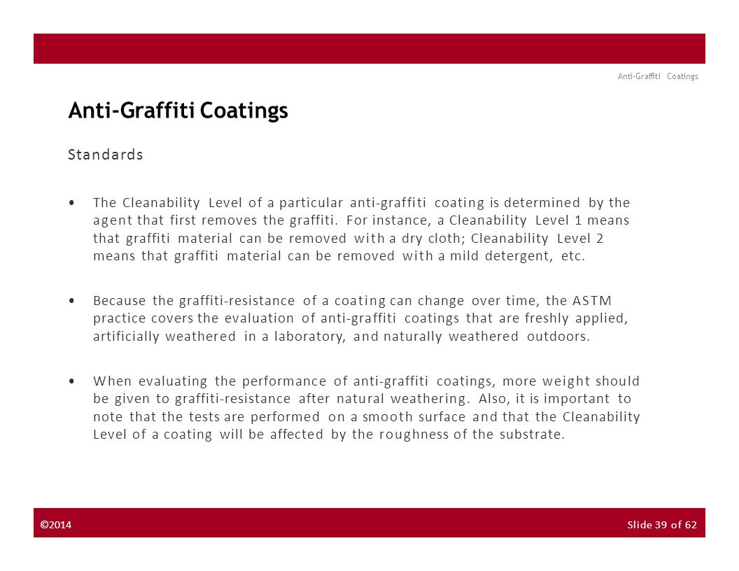 About the Instructor About the Sponsor Seminar Discussion Forum Anti-Graffiti Coatings Standards The Cleanability Level of a particular anti-graffiti coating is determined by the agent that first removes the graffiti.