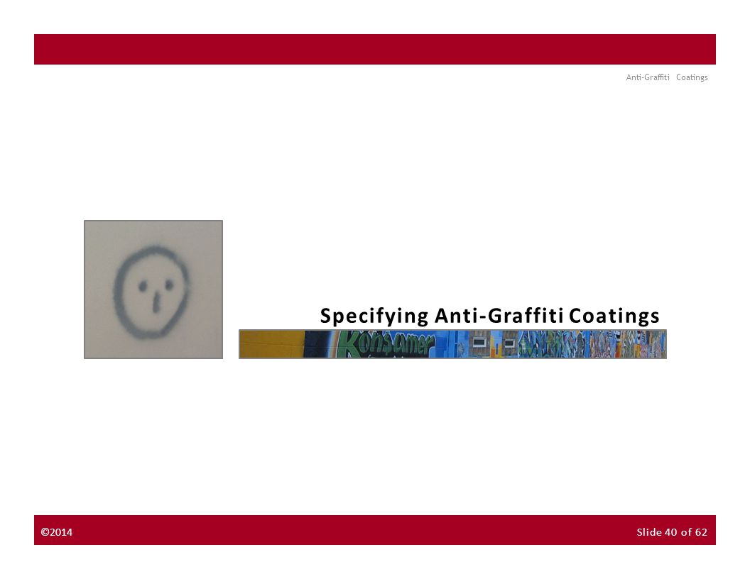 About the Instructor About the Sponsor Seminar Discussion Forum Anti-Graffiti Coatings NextPrevious Specifying Anti-Graffiti Coatings ©2014Slide 40 of 62