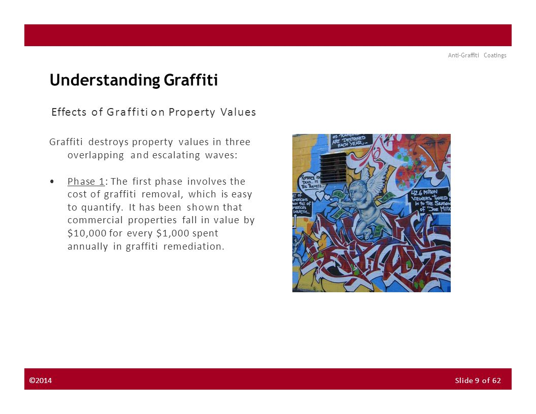 About the Instructor About the Sponsor Seminar Discussion Forum Anti-Graffiti Coatings Choosing a Removal Option The following is an example of a decision matrix with ratings, comments, and criteria for Manual Graffiti Removal Technology TechniqueIdeal ConditionsAdvantagesDisadvantages NextPrevious May damage and discolour non porous and sensitive substrate surfaces Time consuming Expeditious Eradicates most defacing materials Porous substrates Well ventilated areas (outdoors) Mechanical Expensive and time consuming (still being developed) Is a gentle alternative for sensitive substrates Interiors Historical masonry Laser Technology Damages sacrificial anti graffiti coatings Time consuming May damage sensitive substrates Cost effective Expeditious Porous substratesWater Blasting May give rise to airborne particles Damages sacrificial anti graffiti coatings May scar substrate surface, creating greater surface area for pollutants to collect May remove protective surface of masonry, resulting in increased water permeability, accelerated weathering, and deterioration ExpeditiousPorous Substrates (masonry, concrete) Well ventilated areas (outdoors) Dry Abrasive ©2014Slide 20 of 62