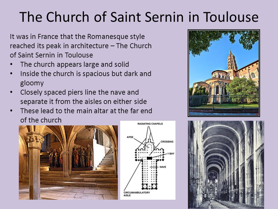The Church of Saint Sernin in Toulouse It was in France that the Romanesque style reached its peak in architecture – The Church of Saint Sernin in Tou
