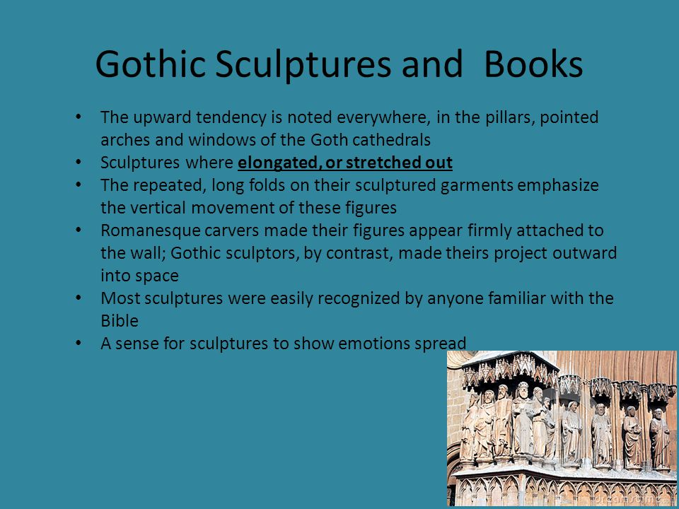 Gothic Sculptures and Books The upward tendency is noted everywhere, in the pillars, pointed arches and windows of the Goth cathedrals Sculptures wher