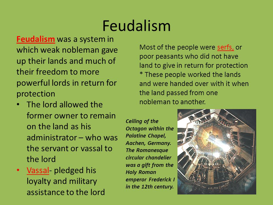 Feudalism Feudalism was a system in which weak nobleman gave up their lands and much of their freedom to more powerful lords in return for protection