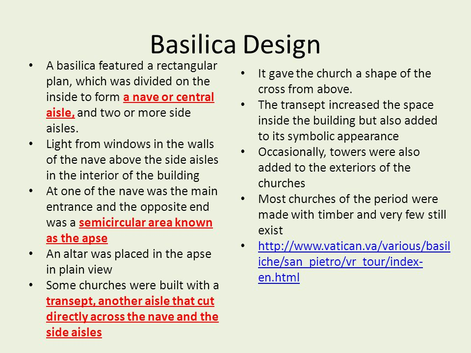 Basilica Design A basilica featured a rectangular plan, which was divided on the inside to form a nave or central aisle, and two or more side aisles.